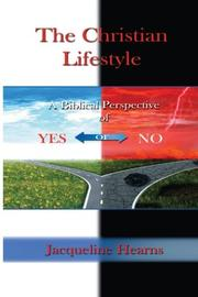 The Christian Lifestyle: A Biblical Perspective of Yes or No by Jacqueline Hearns