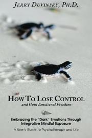 HOW TO LOSE CONTROL AND GAIN EMOTIONAL FREEDOM by Jerry D. Duvinsky
