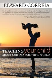 TEACHING YOUR CHILD ABOUT GOD IN A SCIENTIFIC WORLD by Edward Correia