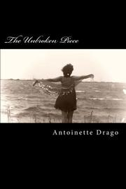 THE UNBROKEN PIECE by Antoinette Drago