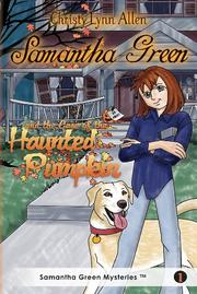 SAMANTHA GREEN AND THE CASE OF THE HAUNTED PUMPKIN by Christy Lynn Allen