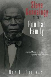 Slave Genealogy of the Roulhac Family by Roy L. Roulhac