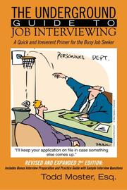 The Underground Guide To Job Interviewing: A Quick and Irreverent Primer for the Busy Job Seeker by Todd Moster