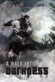 A WALK INTO DARKNESS by J.E. Gallagher