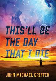 THIS'LL BE THE DAY THAT I DIE by John Michael Griffin