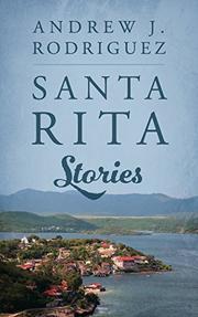 SANTA RITA STORIES by Andrew J Rodriguez