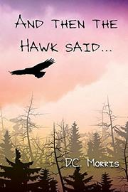 AND THEN THE HAWK SAID... by D. C. Morris