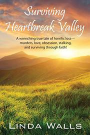 SURVIVING HEARTBREAK VALLEY by Linda Walls