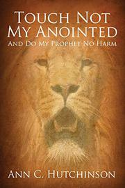 Touch Not My Anointed by Ann C. Hutchinson