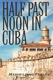 Half Past Noon in Cuba by Maximiliano Febles