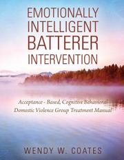 EMOTIONALLY INTELLIGENT BATTERER INTERVENTION by Wendy W. Coates