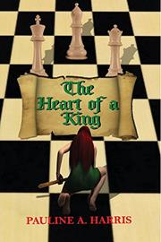 The Heart of a King by Pauline A. Harris