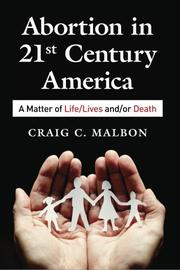 ABORTION IN 21ST CENTURY AMERICA by Craig C. Malbon