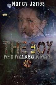 The Boy Who Walked A Way by Nancy Janes