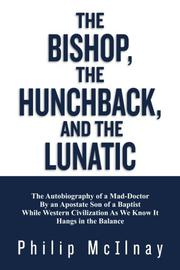 The Bishop,The Hunchback, & The Lunatic  by Philip McIlnay