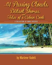 ...Of Passing Clouds, Distant Shores, and Tales of A Cuban Cook by Marlene Vadell