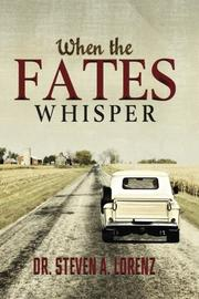 WHEN THE FATES WHISPER by Steven A. Lorenz