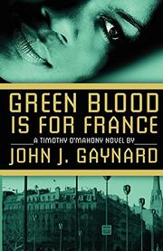 GREEN BLOOD IS FOR FRANCE by John J. Gaynard