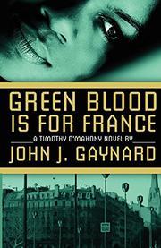 GREEN BLOOD IS FOR FRANCE by John J. Gaynard