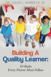 Building A Quality Learner: 10 Rules Every Parent Must Follow by Louis L. Norbeck Jr.