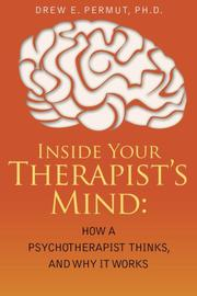 Inside Your Therapist's Mind: How A Psychotherapist Thinks, and Why It Works by Drew E. Permut