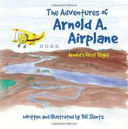 The Adventures of Arnold A. Airplane by Bill Slentz