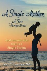 A Single Mother, A Few Perspectives......And anyone else that is a Single Parent by Mary Elizabeth Jones