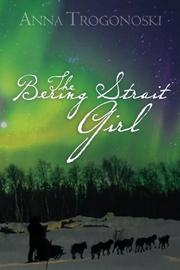 The Bering Strait Girl by Anna Trogonoski