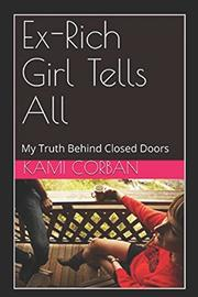 EX-RICH GIRL TELLS ALL by Kami Corban