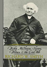 Bishop McIlvaine, Slavery, Britain & the Civil War by Richard W. Smith