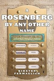 A ROSENBERG BY ANY OTHER NAME by Kirsten Fermaglich