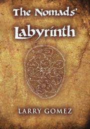 The Nomads' Labyrinth by Larry Gomez