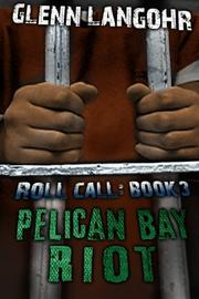 PELICAN BAY RIOT: A TRUE THRILLER OF ORGANIZED CRIME AND CORRUPTION IN PRISON by Glenn  Langohr