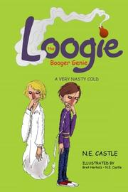Loogie the Booger Genie by N.E. Castle