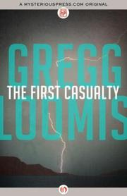 THE FIRST CASUALTY by Gregg Loomis