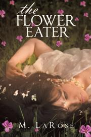 THE FLOWER EATER by M. LaRose