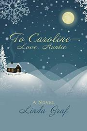 TO CAROLINE—LOVE, AUNTIE by Linda Graf