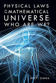 Physical Laws of the Mathematical Universe: Who Are We? by Neeti Sinha