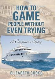 How to Game People Without Even Trying by Elizabeth Cooke