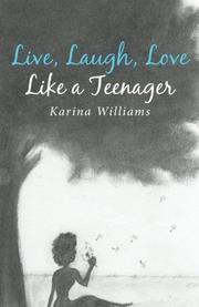 Live, Laugh, Love Like a Teenager by Karina Williams