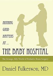NOTHING GOOD HAPPENS AT...THE BABY HOSPITAL by Daniel Fulkerson