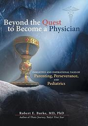 BEYOND THE QUEST TO BECOME A PHYSICIAN by Robert E. Burke