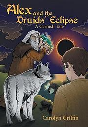 ALEX AND THE DRUIDS ECLIPSE by Carolyn  Griffin