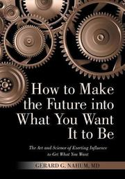 HOW TO MAKE THE FUTURE INTO WHAT YOU WANT IT TO BE by Gerard G. Nahum