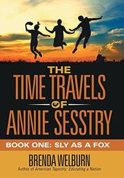 THE TIME TRAVELS OF ANNIE SESSTRY by Brenda  Welburn