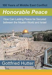 100 YEARS OF MIDDLE EAST CONFLICT - HONORABLE PEACE by Gottfried  Hutter