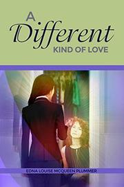 A DIFFERENT KIND OF LOVE by Edna Louise McQueen  Plummer