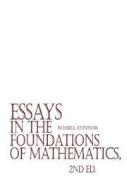 ESSAYS IN THE FOUNDATIONS OF MATHEMATICS by Russell  Connor