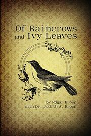 Of Raincrows and Ivy Leaves by Edgar Brown