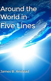 AROUND THE WORLD IN FIVE LINES by James B. Anstead